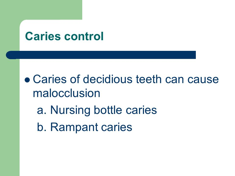 Caries control Caries of decidious teeth can cause malocclusion.