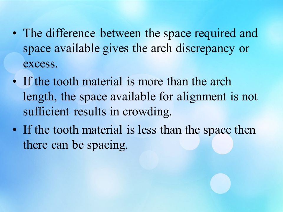 The difference between the space required and space available gives the arch discrepancy or excess.