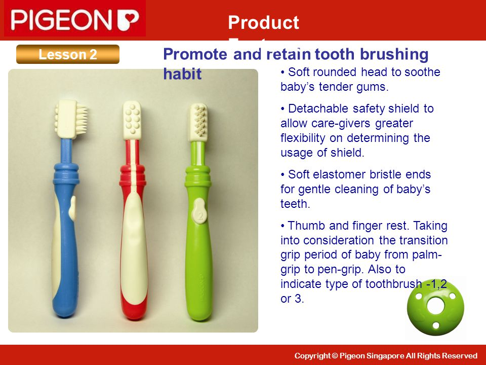 Product Features Promote and retain tooth brushing habit Lesson 2