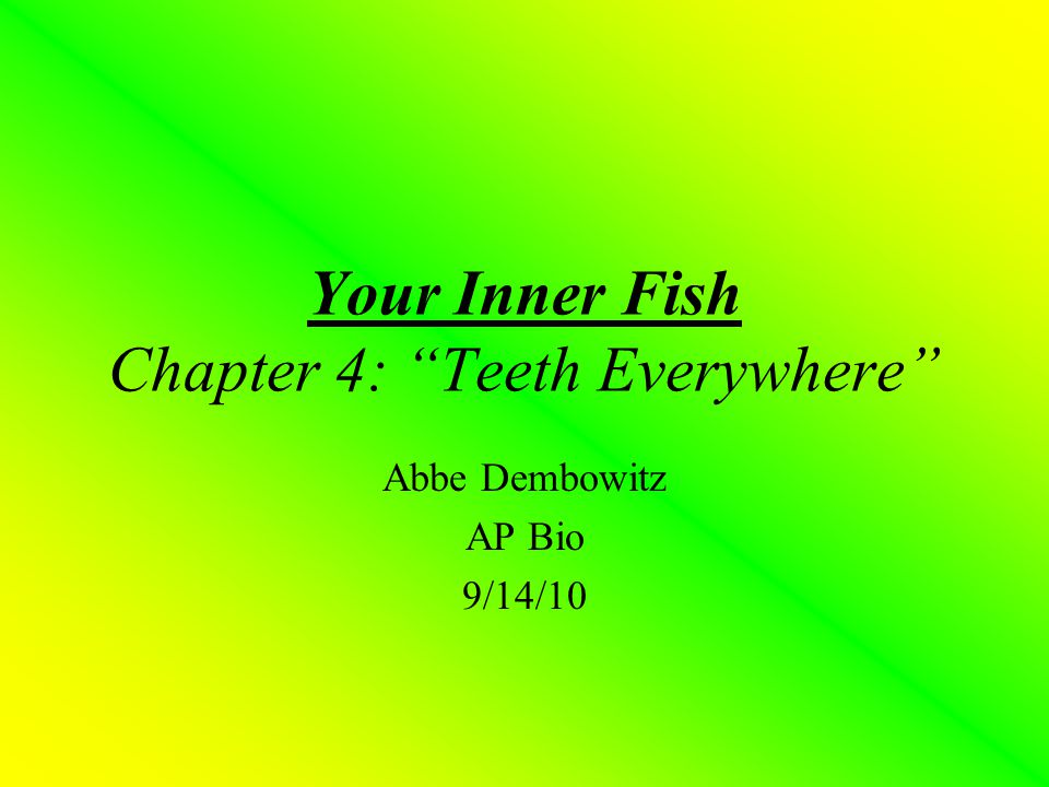 Your Inner Fish Chapter 4: Teeth Everywhere