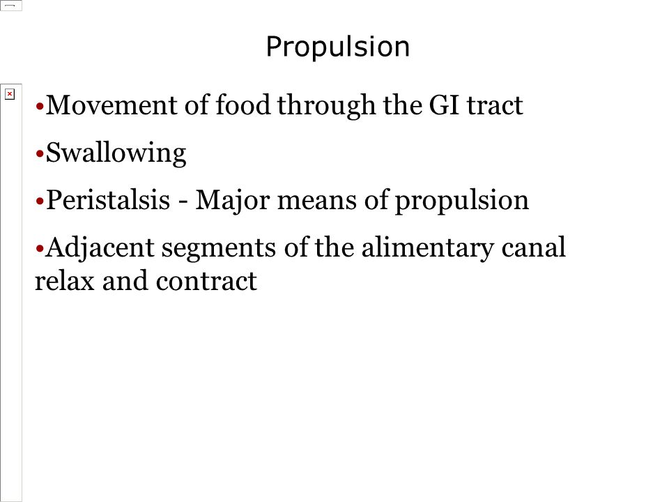 Propulsion Movement of food through the GI tract. Swallowing. Peristalsis - Major means of propulsion.