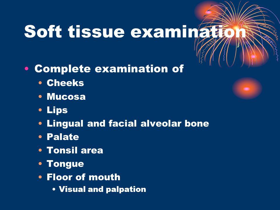Soft tissue examination