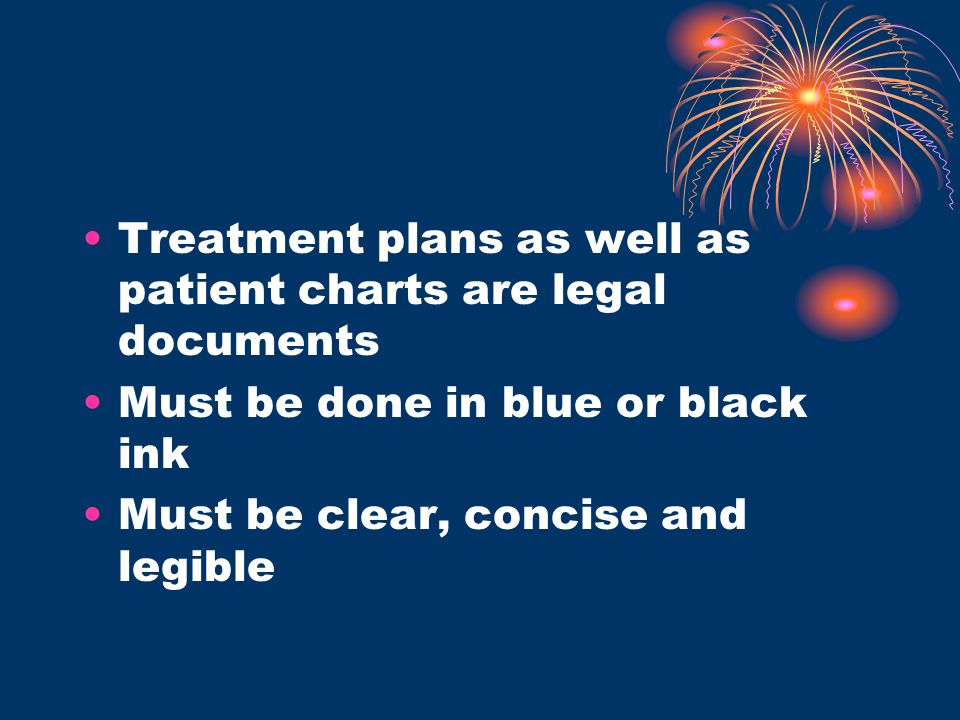 Treatment plans as well as patient charts are legal documents