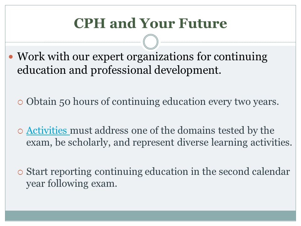 CPH and Your Future Work with our expert organizations for continuing education and professional development.