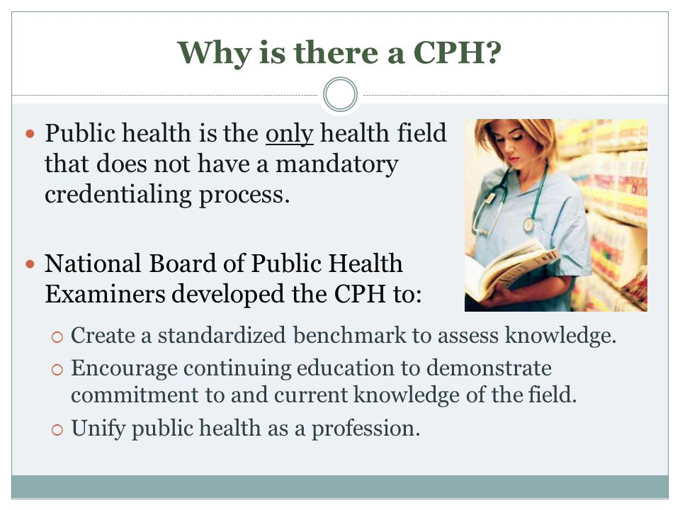 Why is there a CPH Public health is the only health field that does not have a mandatory credentialing process.
