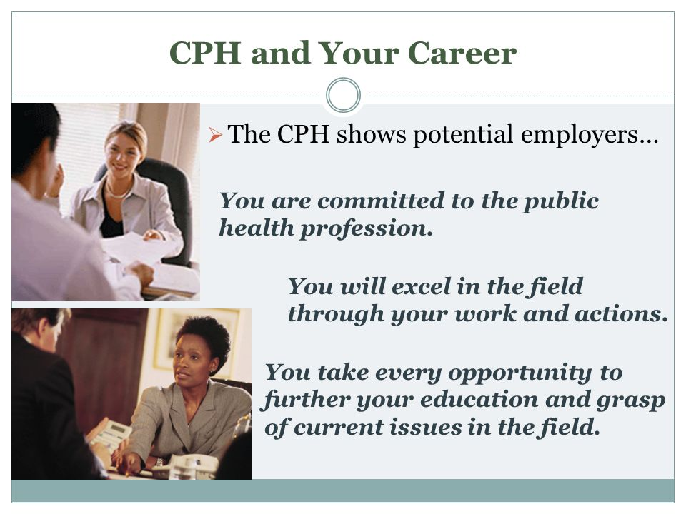 CPH and Your Career The CPH shows potential employers…
