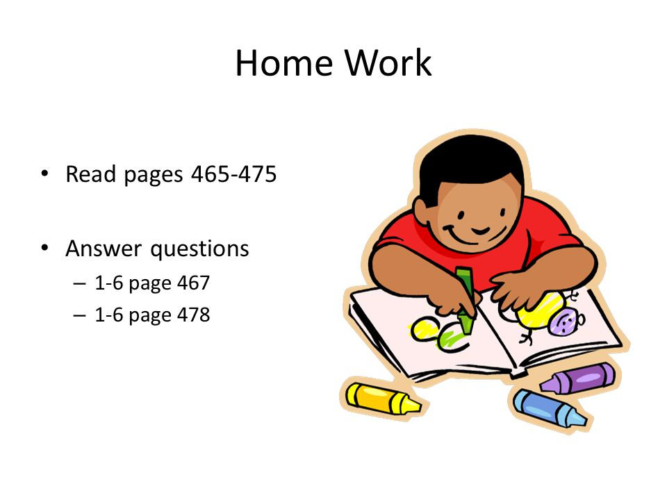 Home Work Read pages 465-475 Answer questions 1-6 page 467