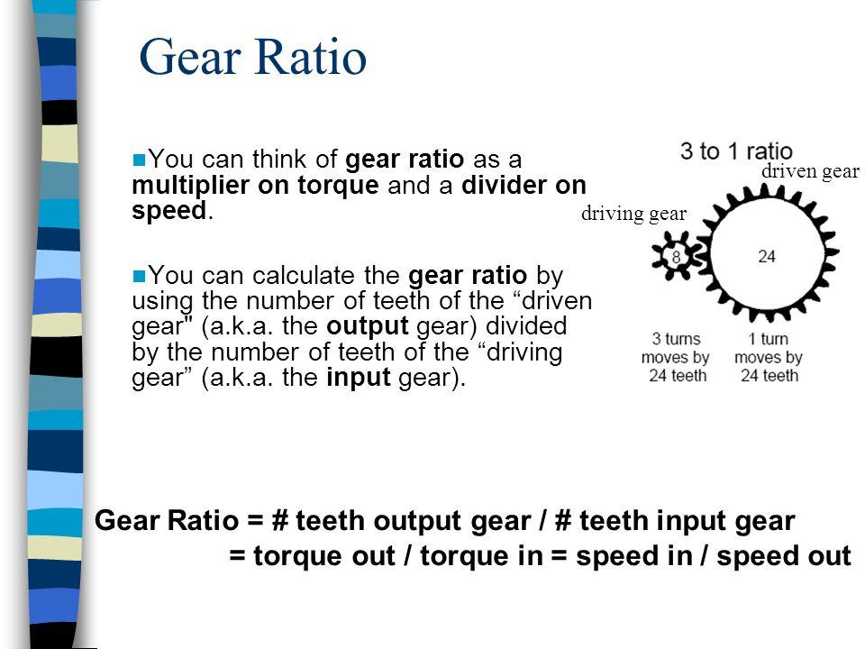 Gear Ratio Gear Ratio = # teeth output gear / # teeth input gear