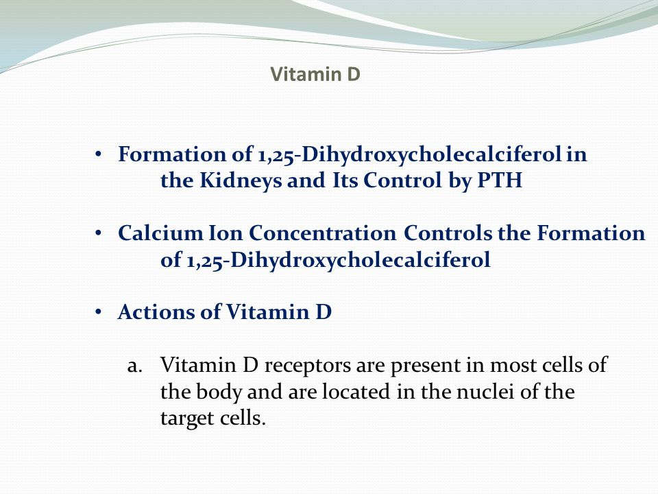 Vitamin D Formation of 1,25-Dihydroxycholecalciferol in. the Kidneys and Its Control by PTH. Calcium Ion Concentration Controls the Formation.