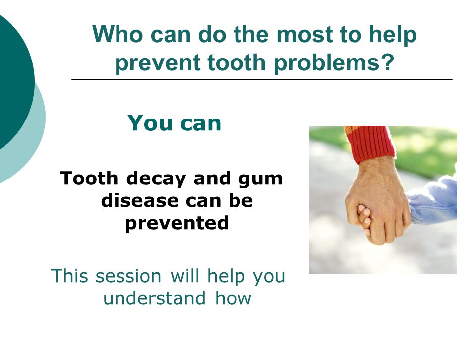 Who can do the most to help prevent tooth problems