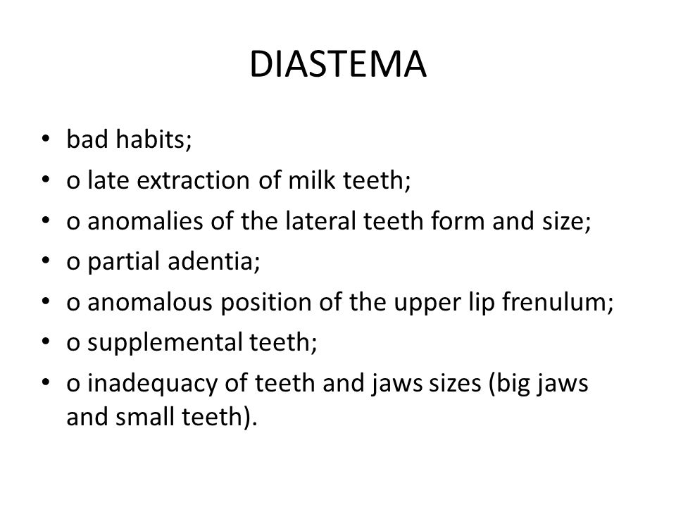 DIASTEMA bad habits; o late extraction of milk teeth;