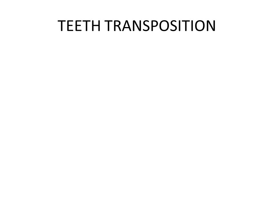 TEETH TRANSPOSITION