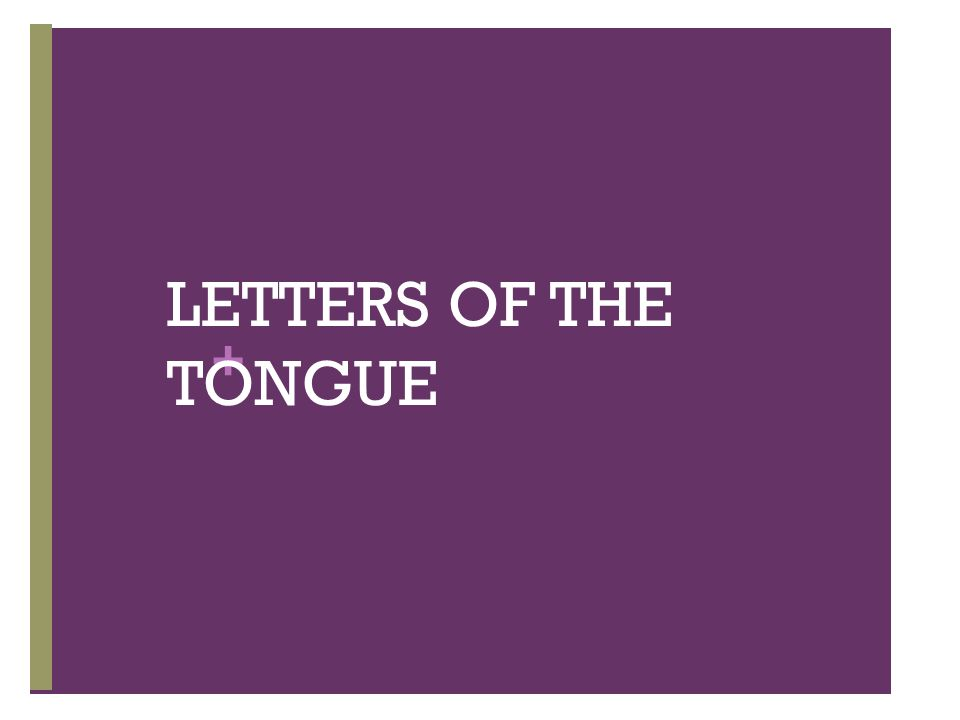 LETTERS OF THE TONGUE