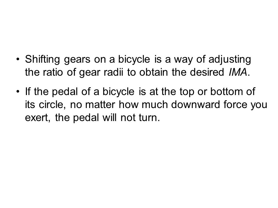 Shifting gears on a bicycle is a way of adjusting the ratio of gear radii to obtain the desired IMA.