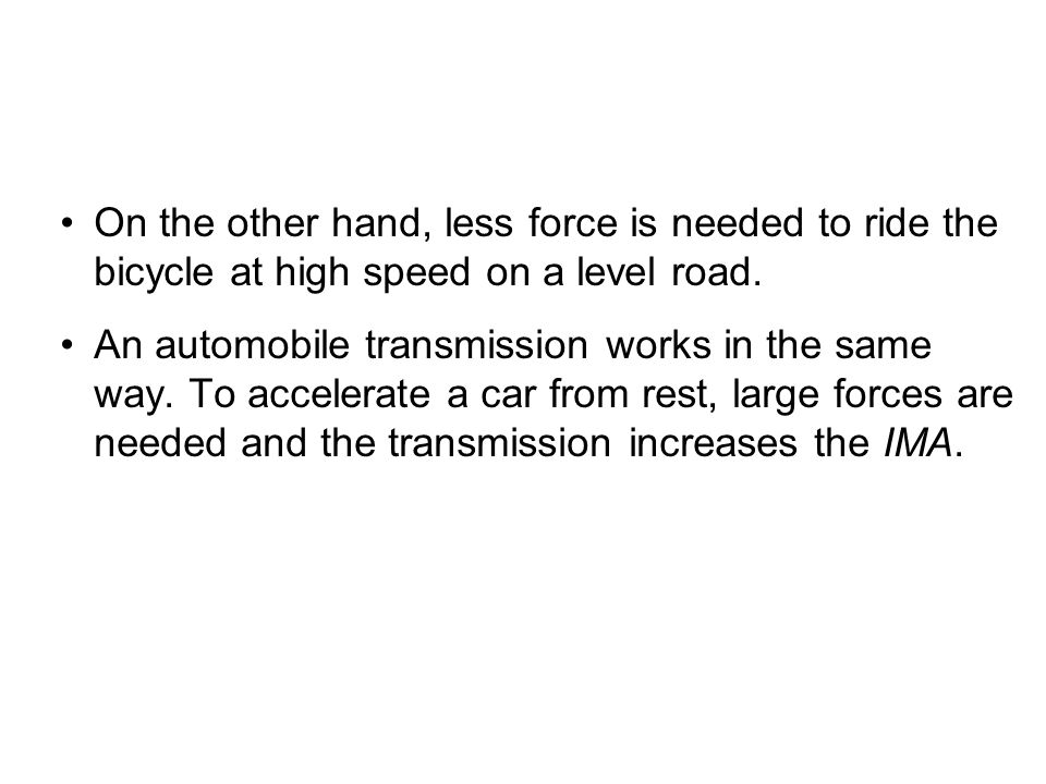 On the other hand, less force is needed to ride the bicycle at high speed on a level road.