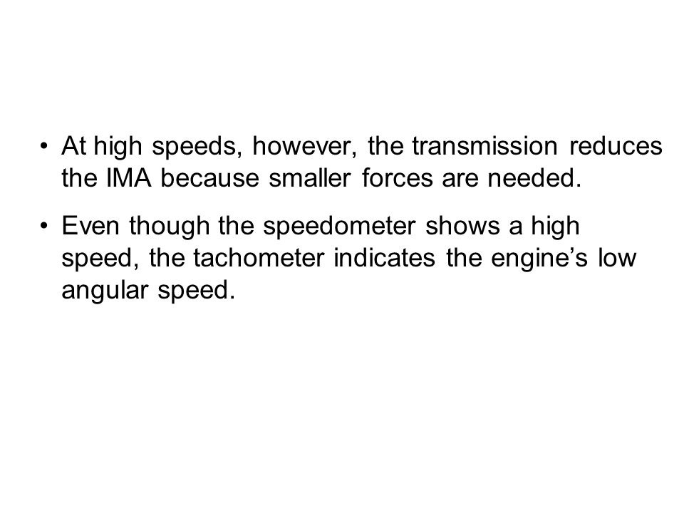 At high speeds, however, the transmission reduces the IMA because smaller forces are needed.