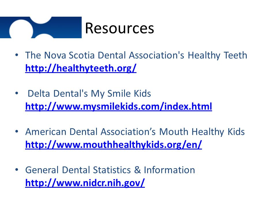 Resources The Nova Scotia Dental Association s Healthy Teeth http://healthyteeth.org/