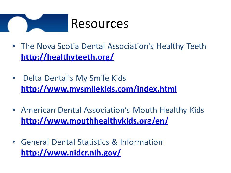 Resources The Nova Scotia Dental Association s Healthy Teeth http://healthyteeth.org/