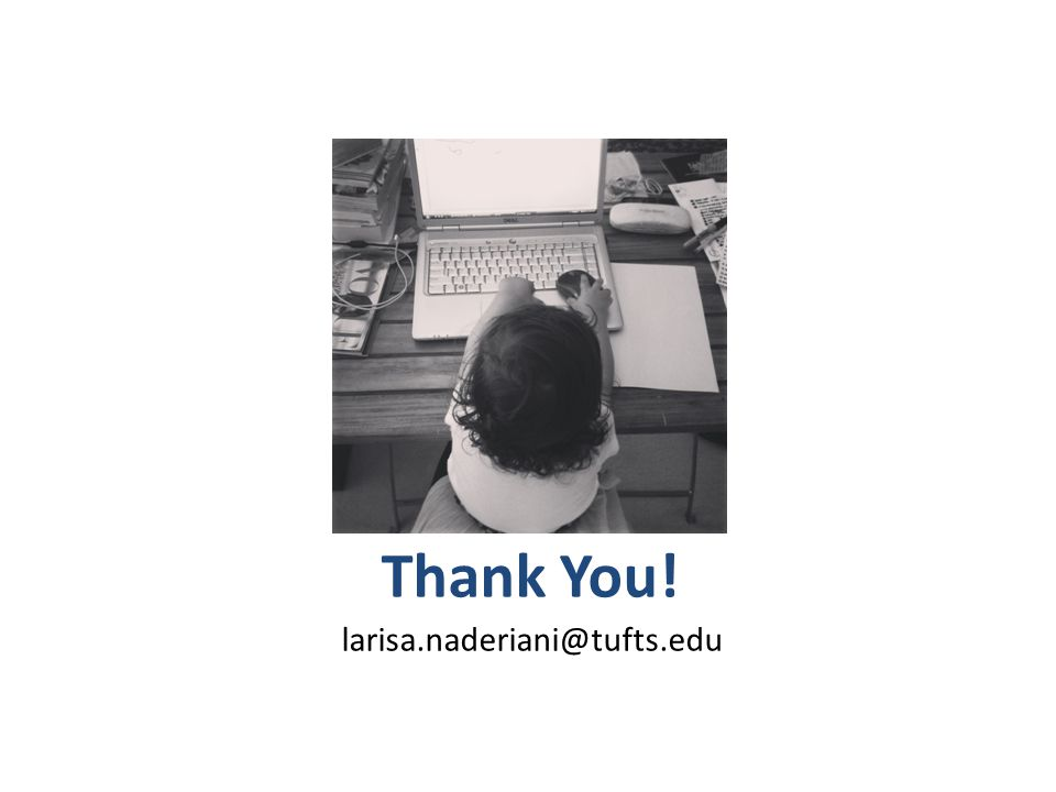 Thank You! larisa.naderiani@tufts.edu Photo credit: me!