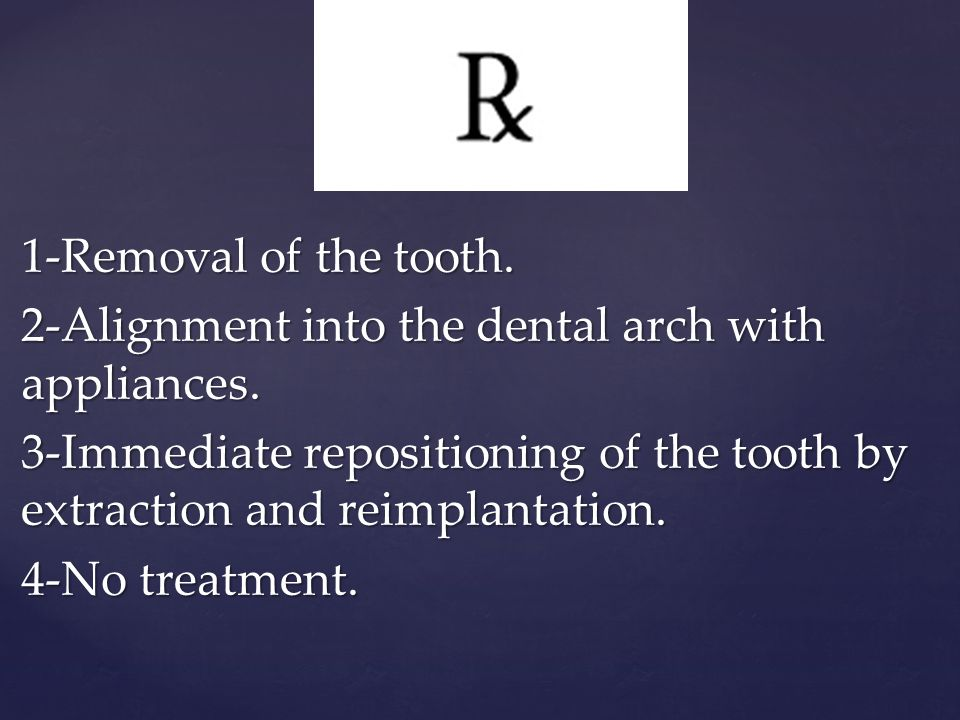 1-Removal of the tooth. 2-Alignment into the dental arch with appliances. 3-Immediate repositioning of the tooth by extraction and reimplantation.