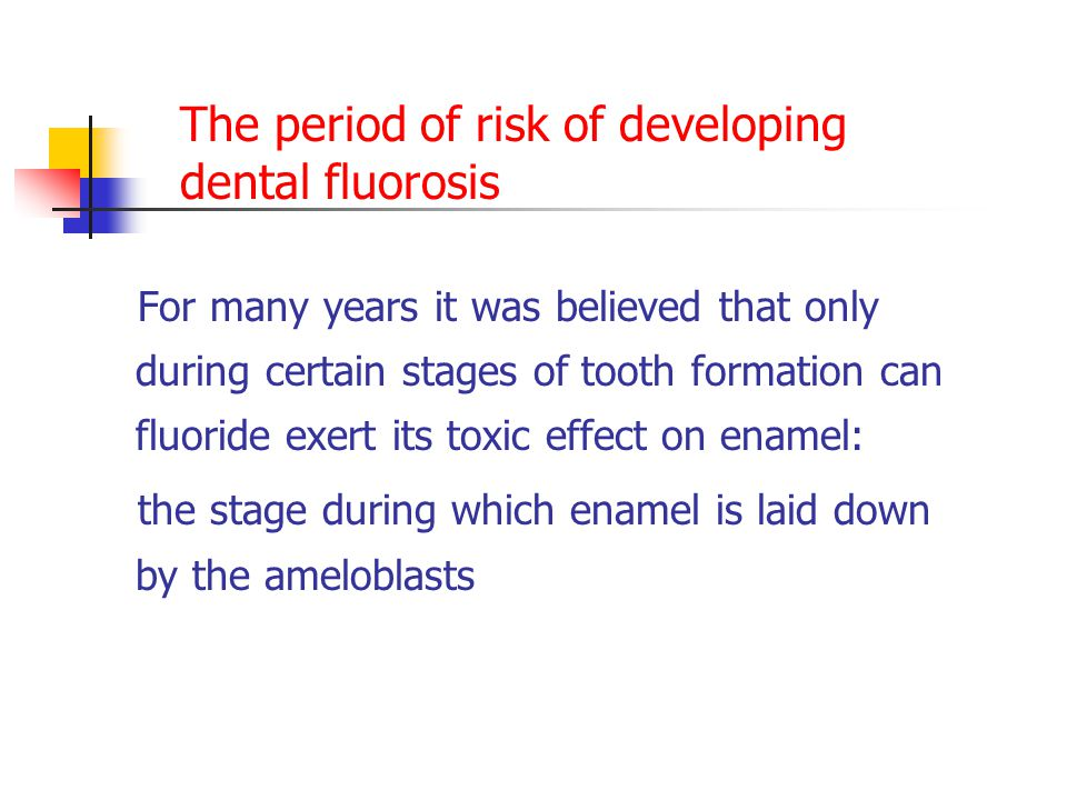 The period of risk of developing dental fluorosis