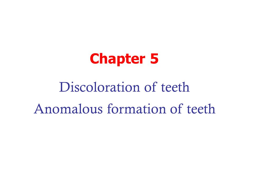 Discoloration of teeth Anomalous formation of teeth
