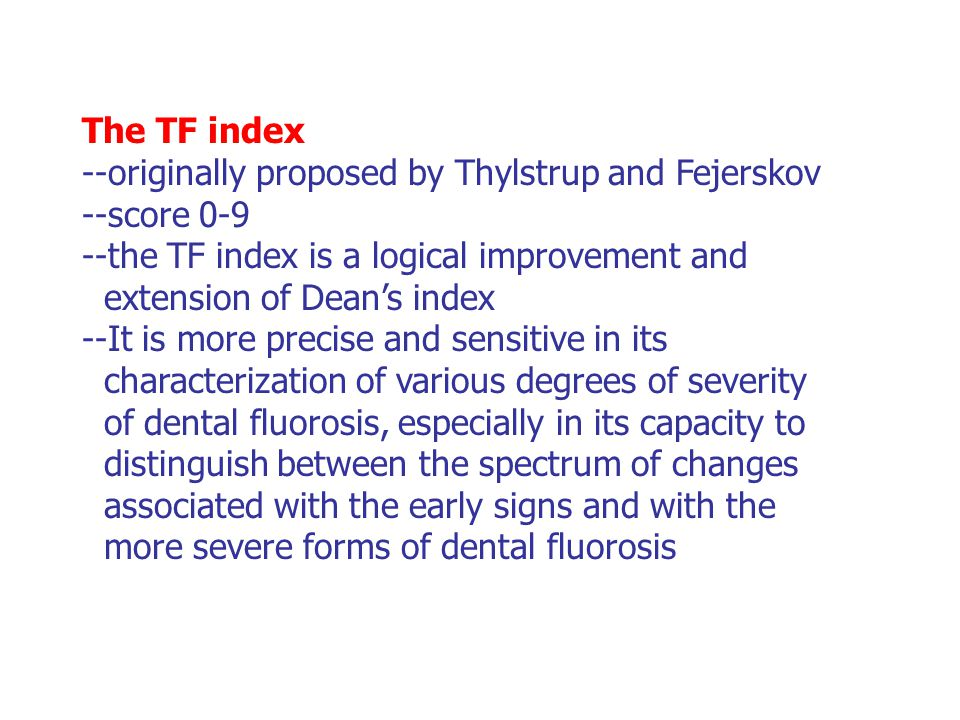 The TF index --originally proposed by Thylstrup and Fejerskov. --score 0-9. --the TF index is a logical improvement and.