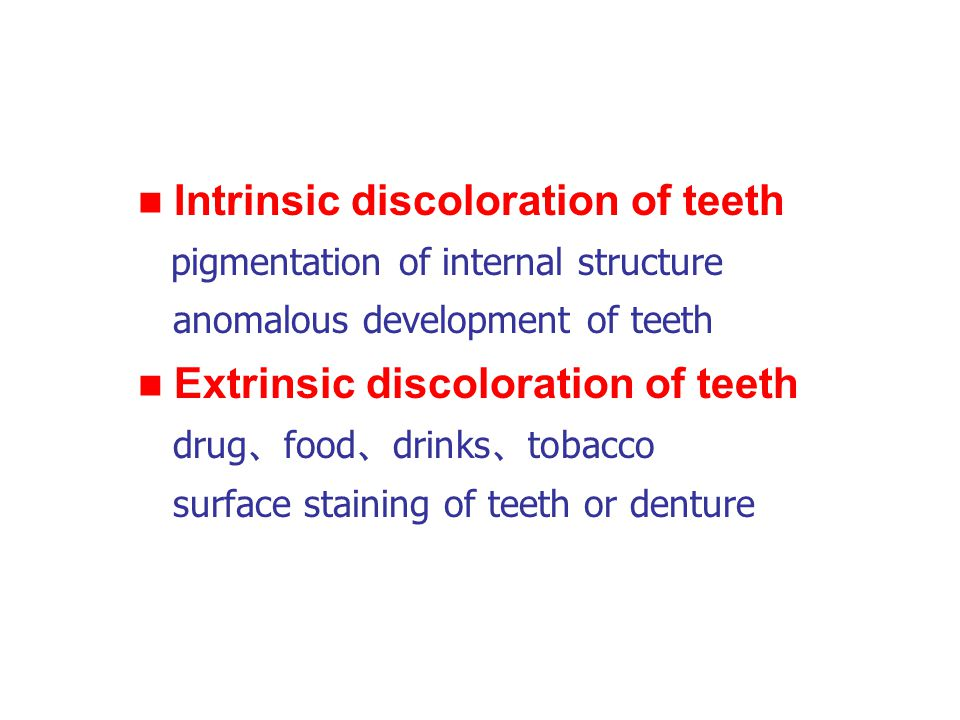 Intrinsic discoloration of teeth