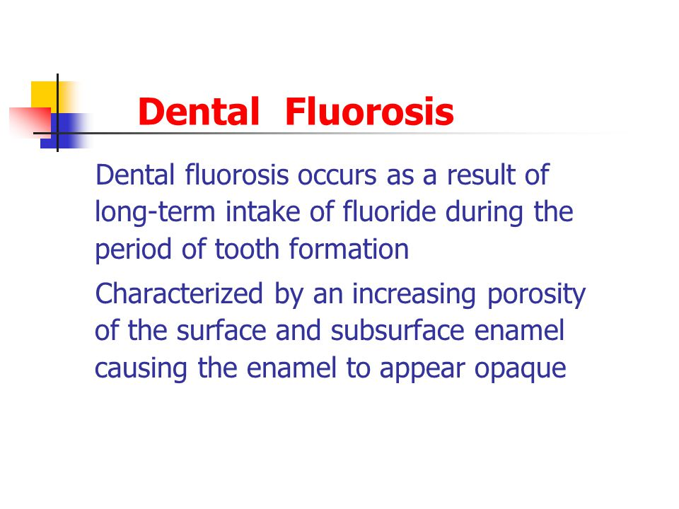 Dental Fluorosis Dental fluorosis occurs as a result of long-term intake of fluoride during the period of tooth formation.