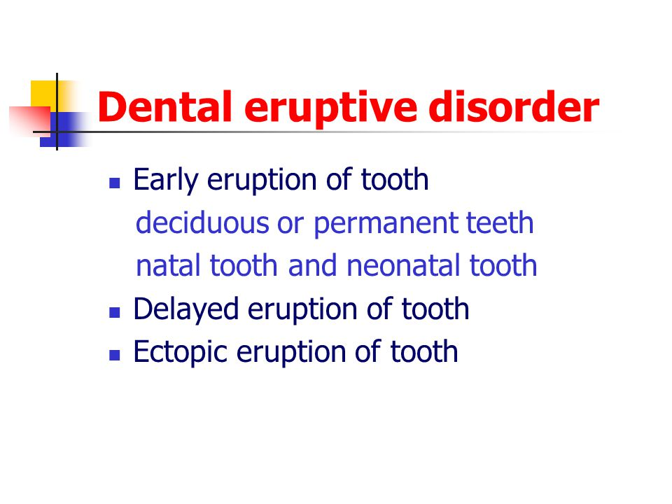 Dental eruptive disorder