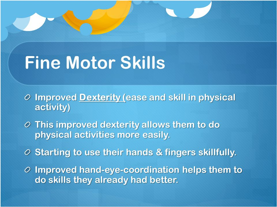 Fine Motor Skills Improved Dexterity (ease and skill in physical activity)
