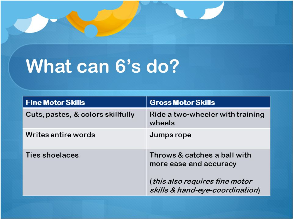 What can 6's do Fine Motor Skills Gross Motor Skills