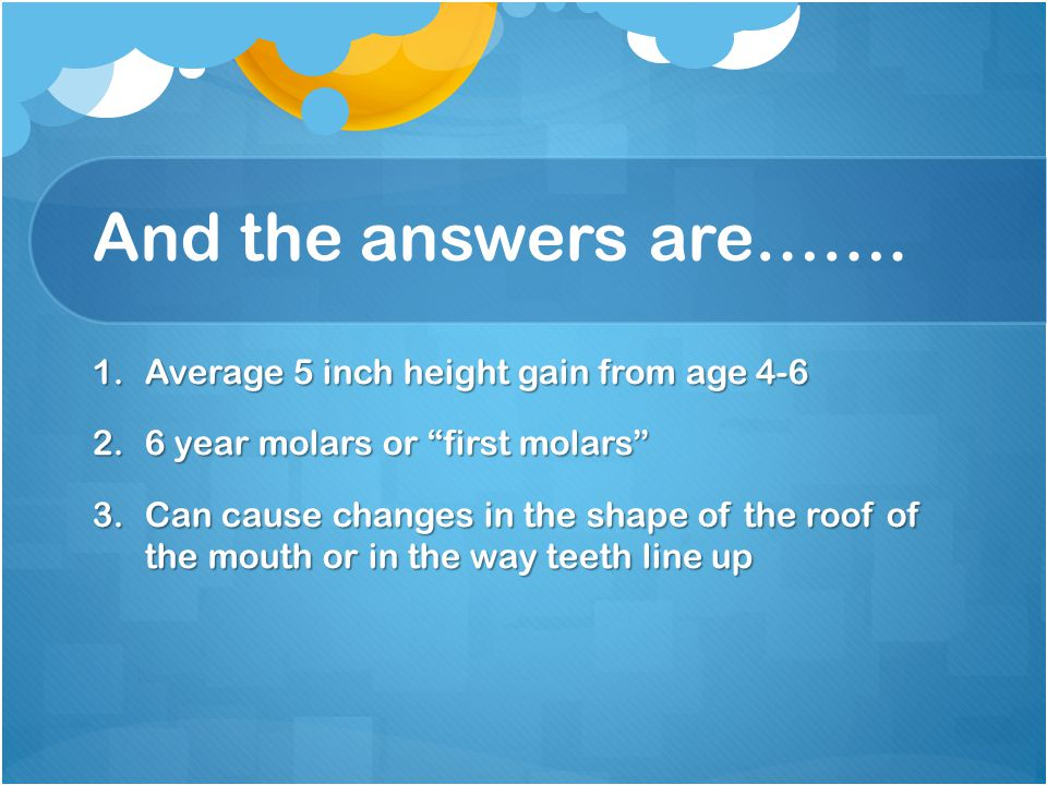 And the answers are……. Average 5 inch height gain from age 4-6