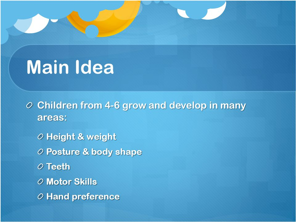 Main Idea Children from 4-6 grow and develop in many areas: