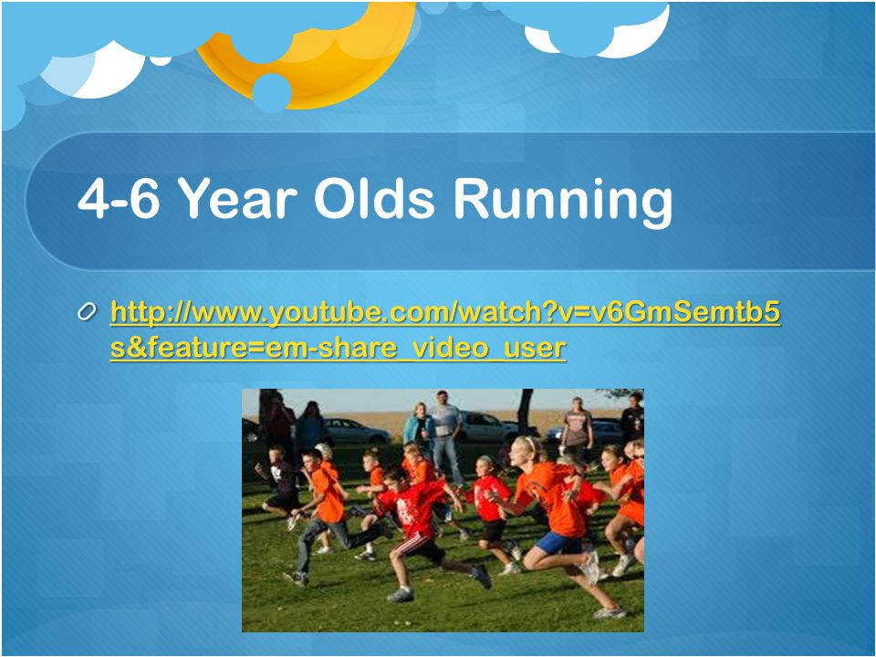 4-6 Year Olds Running http://www.youtube.com/watch v=v6GmSemtb5 s&feature=em-share_video_user