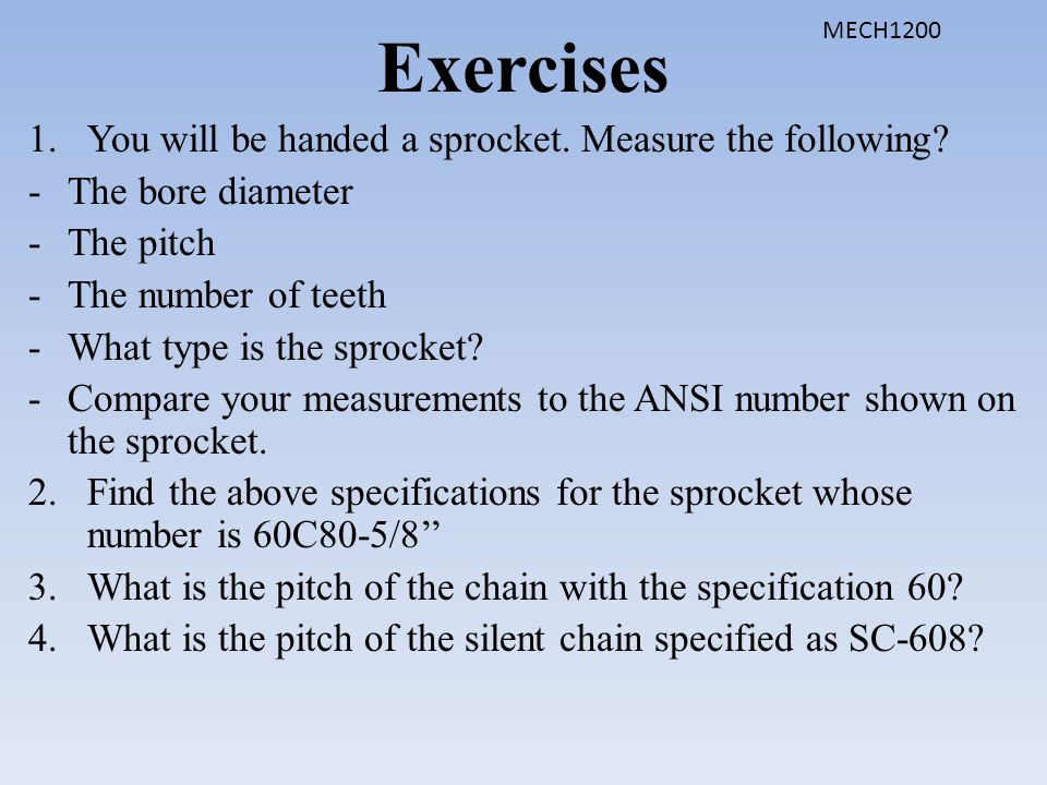 Exercises You will be handed a sprocket. Measure the following