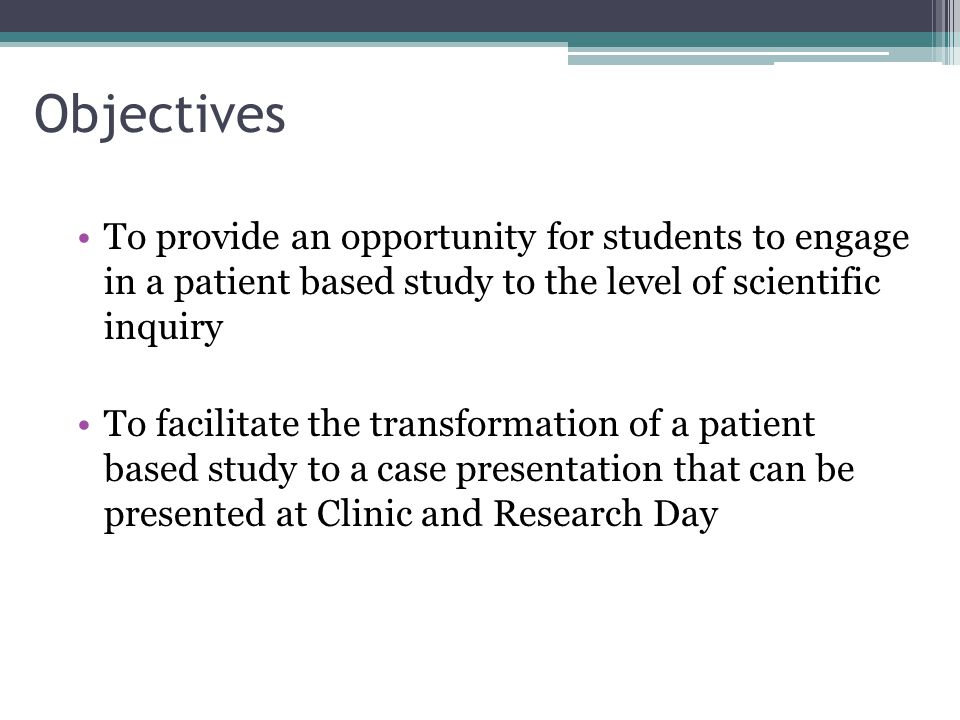 Objectives To provide an opportunity for students to engage in a patient based study to the level of scientific inquiry.