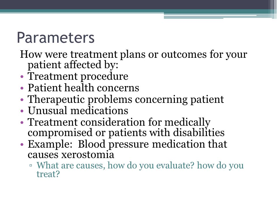 Parameters How were treatment plans or outcomes for your patient affected by: Treatment procedure.