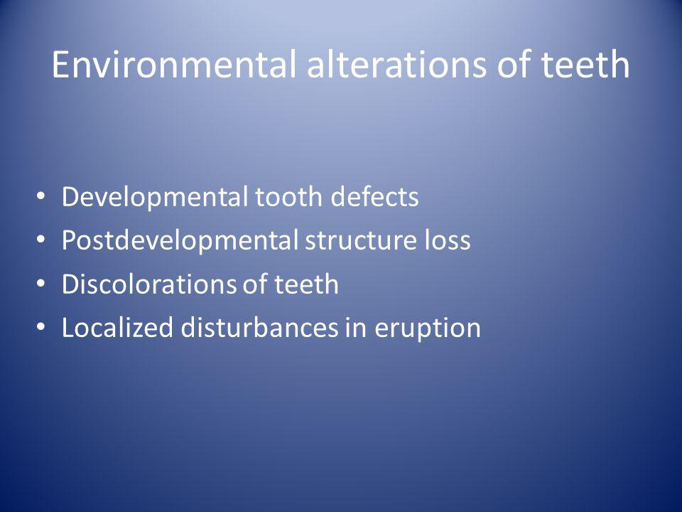 Environmental alterations of teeth