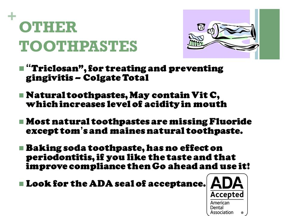 OTHER TOOTHPASTES Triclosan , for treating and preventing gingivitis – Colgate Total.