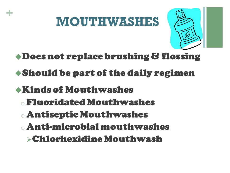 MOUTHWASHES Does not replace brushing & flossing