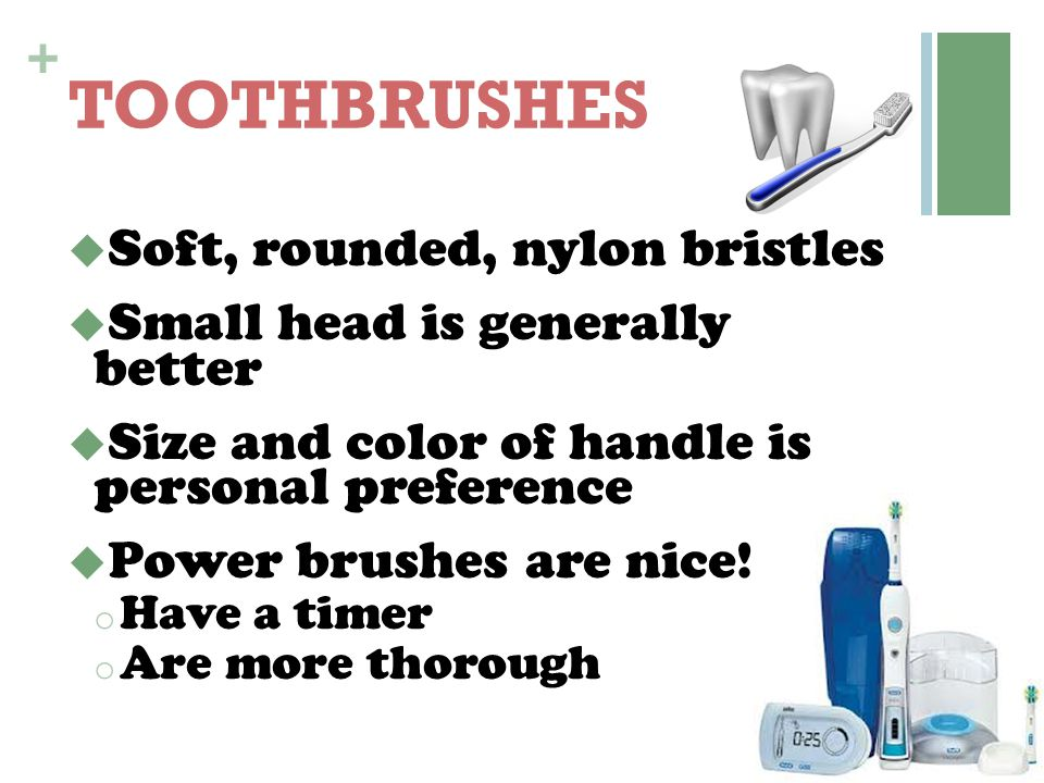 TOOTHBRUSHES Soft, rounded, nylon bristles