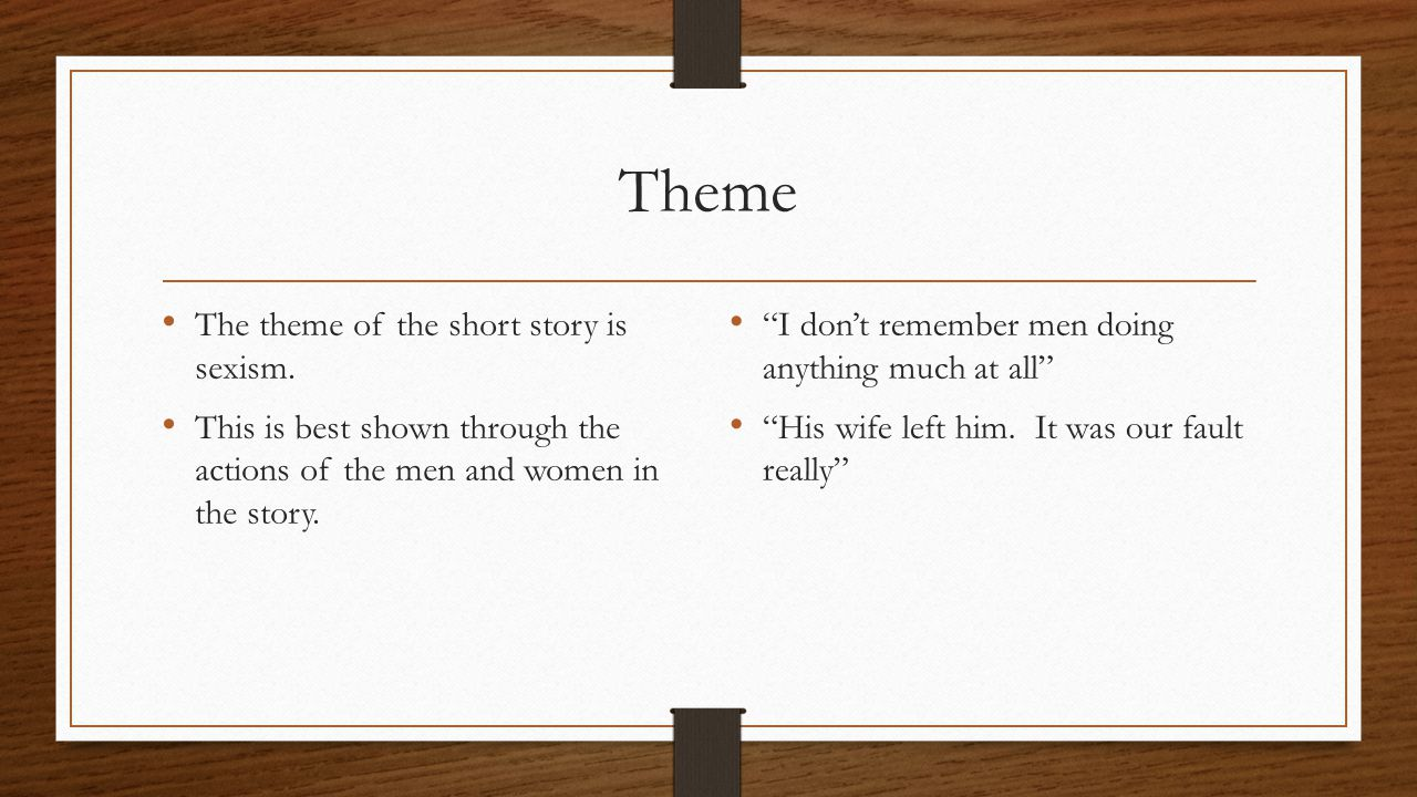 Theme The theme of the short story is sexism.