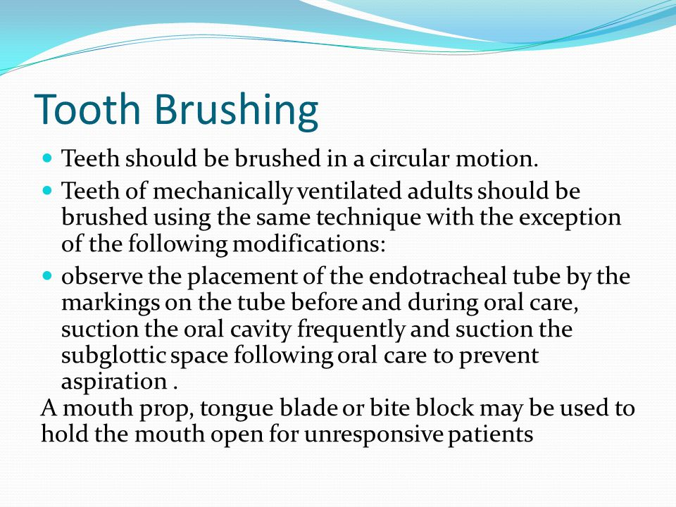 Tooth Brushing Teeth should be brushed in a circular motion.