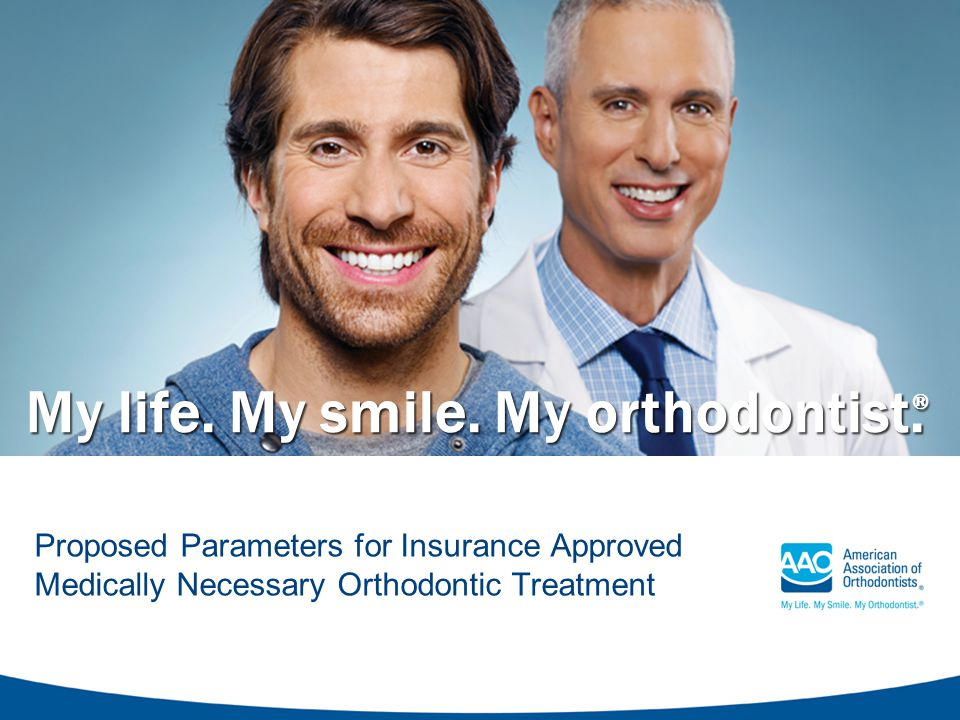 My life. My smile. My orthodontist.