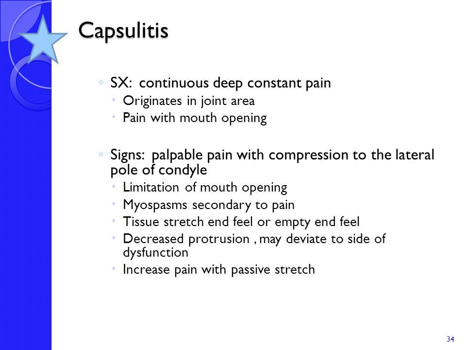 Capsulitis SX: continuous deep constant pain