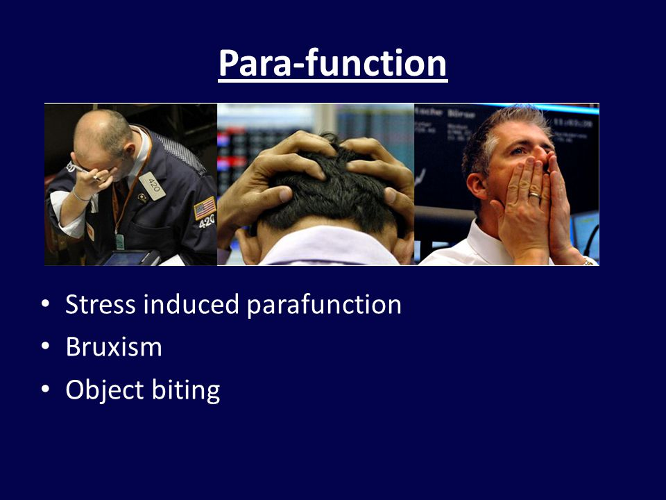 Para-function Stress induced parafunction Bruxism Object biting