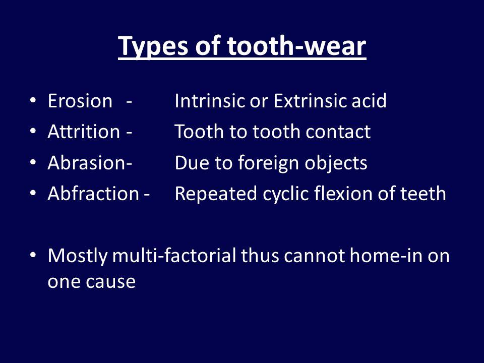 Types of tooth-wear Erosion - Intrinsic or Extrinsic acid