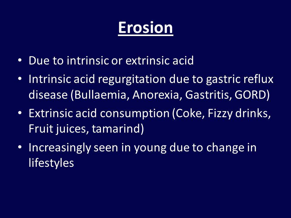 Erosion Due to intrinsic or extrinsic acid