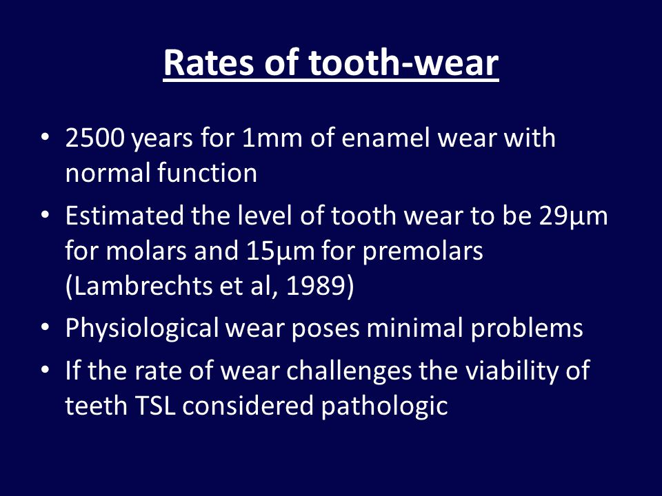 Rates of tooth-wear 2500 years for 1mm of enamel wear with normal function.